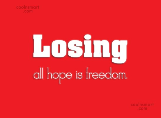 Freedom Quote: Losing all hope is freedom.