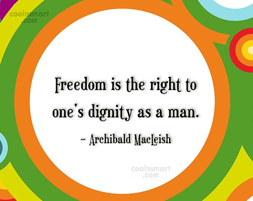 Freedom Quote: Freedom is the right to one's dignity...
