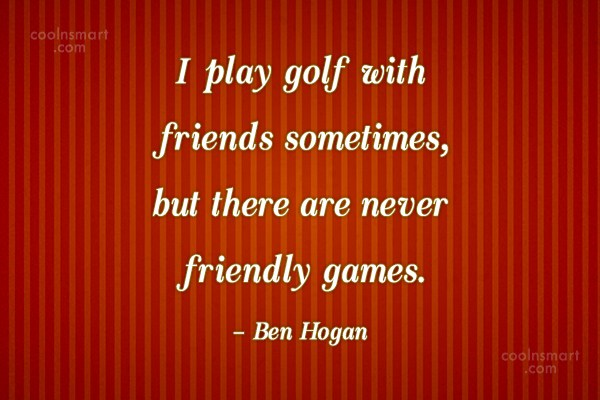 Funny Golf Quotes Quote: I play golf with friends sometimes, but...