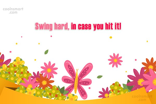 Funny Golf Quotes Quote: Swing hard, in case you hit it!