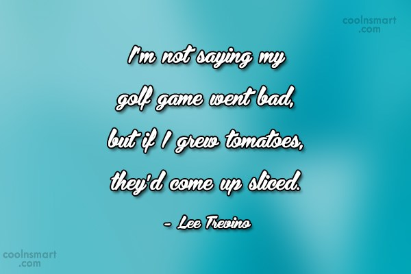 Funny Golf Quotes Quote: I'm not saying my golf game went...