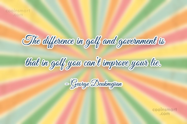 Funny Golf Quotes Quote: The difference in golf and government is...