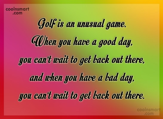 Funny Golf Quotes Quote: Golf is an unusual game. When you...