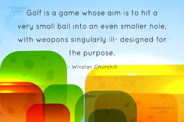 Funny Golf Quotes Quote: Golf is a game whose aim is...