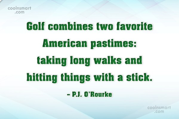 Funny Golf Quotes Quote: Golf combines two favorite American pastimes: taking...