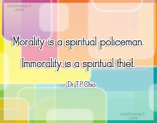 Morality Quote: Morality is a spiritual policeman. Immorality is...