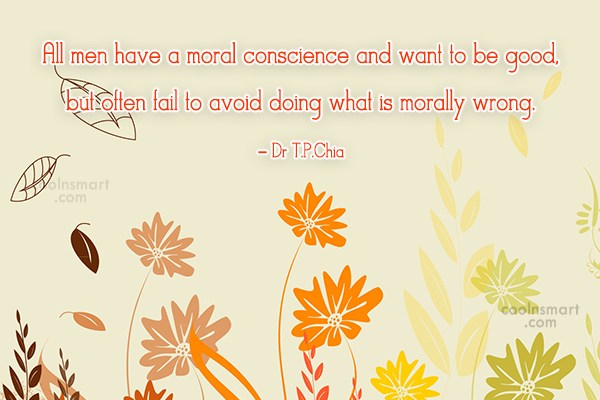 Morality Quote: All men have a moral conscience and...