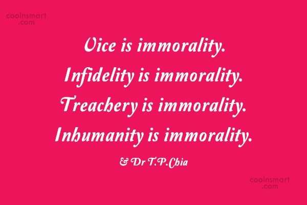 Quote: Vice is immorality. Infidelity is immorality. Treachery...