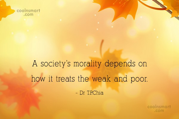 Society Quote: A society's morality depends on how it...