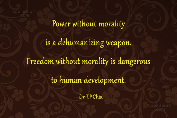 Quote: Power without morality is a dehumanizing weapon....