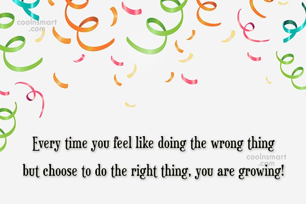 Maturity Quote: Every time you feel like doing the...
