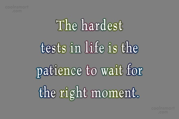 Patience Quote: The hardest tests in life is the...
