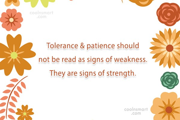 Tolerance Quote: Tolerance & patience should not be read...