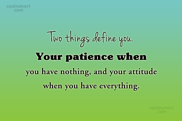 Patience Quote: Two things define you. Your patience when...
