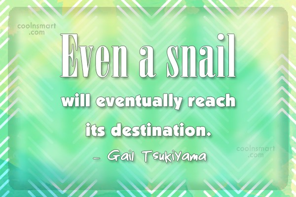 Patience Quote: Even a snail will eventually reach its...