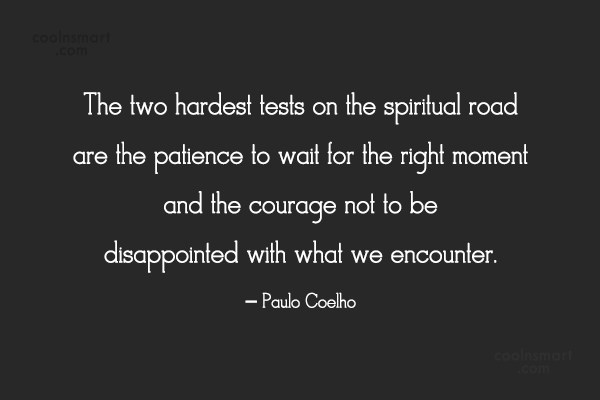Quote: The two hardest tests on the spiritual...