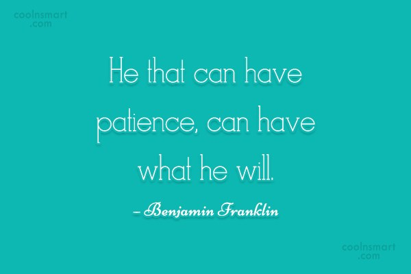 Quote: He that can have patience, can have...