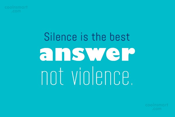 Violence Quote: Silence is the best answer not violence.