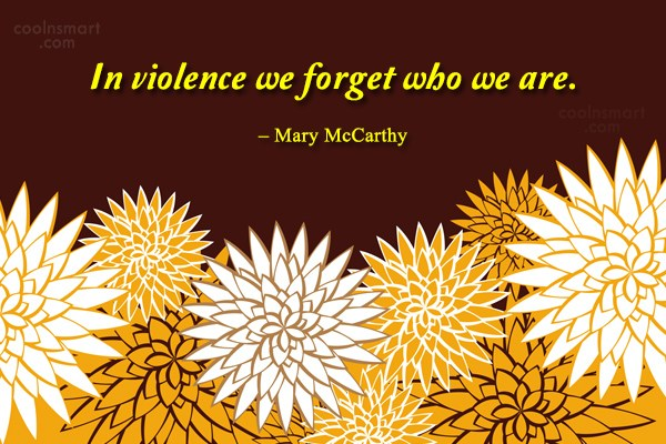 Violence Quote: In violence we forget who we are....