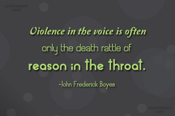 Violence Quote: Violence in the voice is often only...