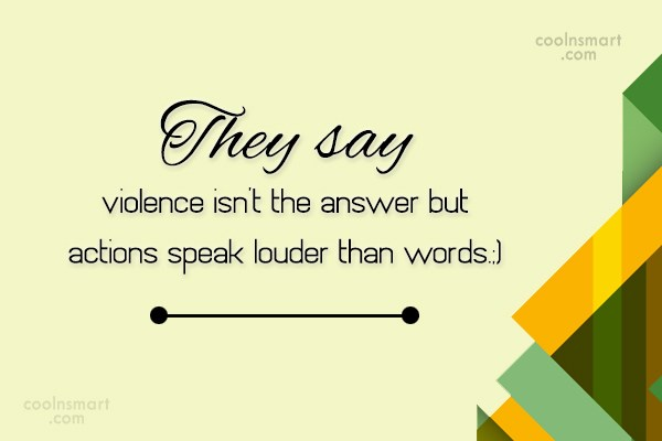 Violence Quote: They say violence isn't the answer but...