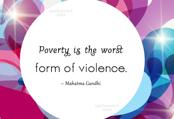 poverty is the worst form of violence essay Poverty is the worst form of violence- mahatma gandhijiviolence is any form of intentional action taken towards anyone, which results in inju.