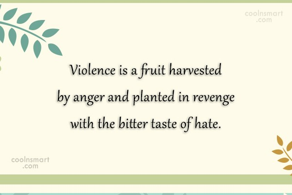 Violence Quote: Violence is a fruit harvested by anger...