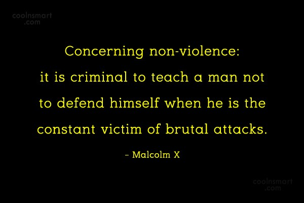 Quote: Concerning non-violence: it is criminal to teach...