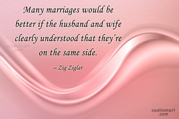 Quote: Many marriages would be better if the...