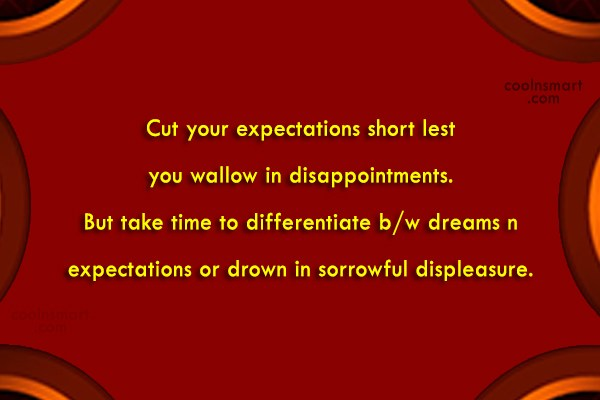 Disappointment Quote: Cut your expectations short lest you wallow...