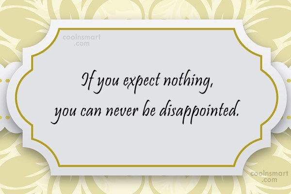 Expectation Quote: If you expect nothing, you can never...