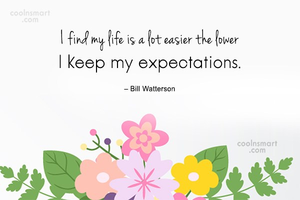Expectation Quote: I find my life is a lot...