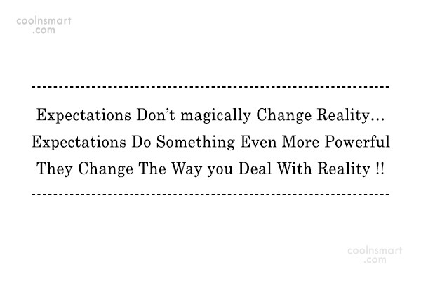 Expectation Quote: Expectations Don't magically Change Reality… Expectations Do...