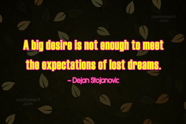 Quote: A big desire is not enough to...
