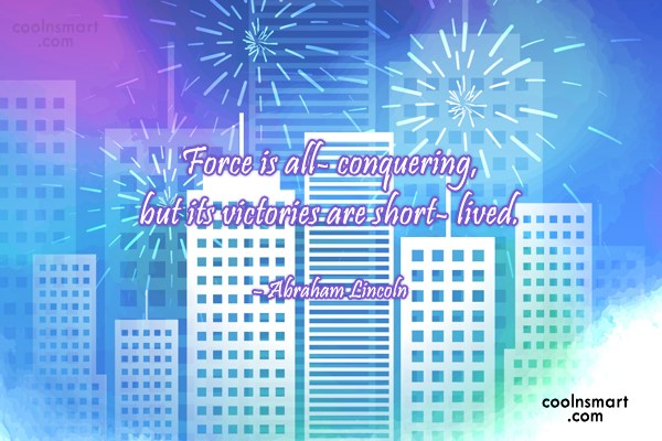 Victory Quote: Force is all- conquering, but its victories...