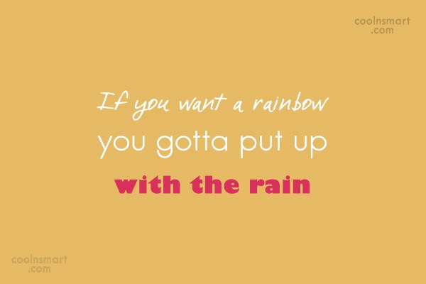 Failure Quote: If you want a rainbow you gotta...
