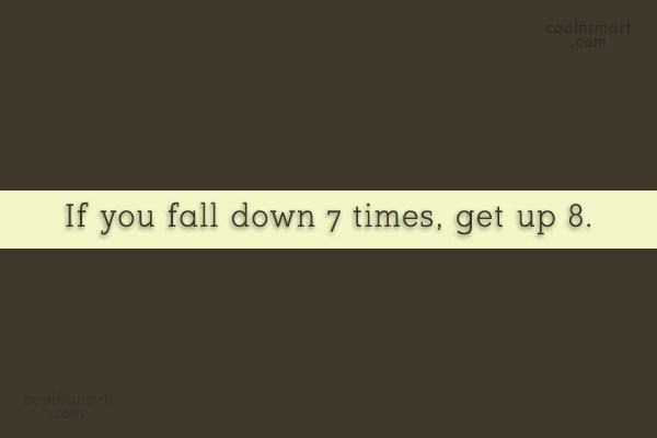 Failure Quote: If you fall down 7 times, get...