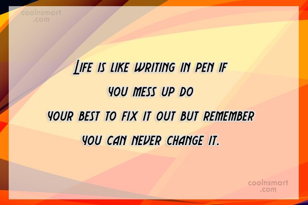 Failure Quote: Life is like writing in pen if...