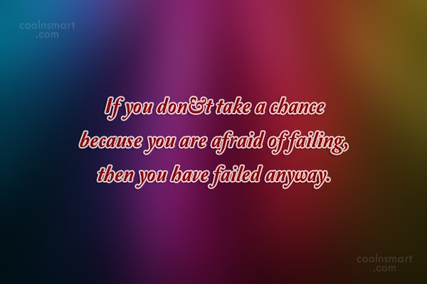 Failure Quote: If you don't take a chance because...
