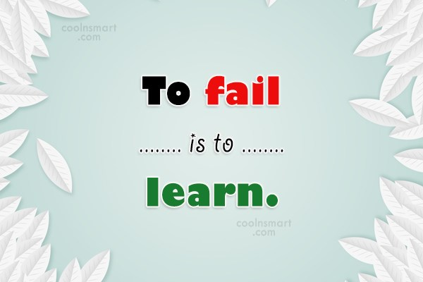 Failure Quote: To fail is to learn.