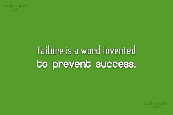 Failure Quote: Failure is a word invented to prevent...