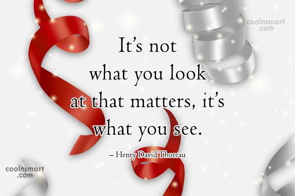 Perception Quote: It's not what you look at that...