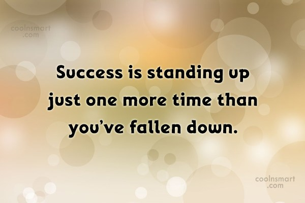 Failure Quote: Success is standing up just one more...