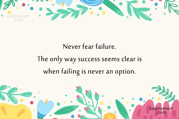 Failure Quote: Never fear failure. The only way success...