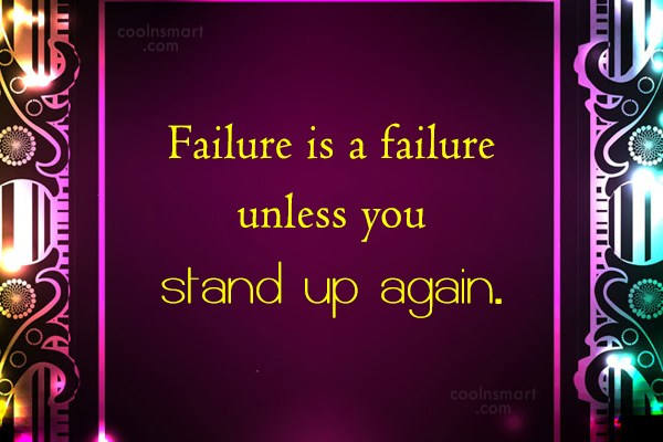 Failure Quote: Failure is a failure unless you stand...