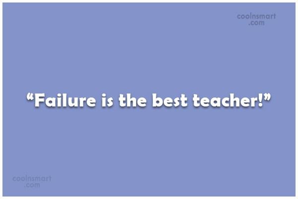 "Failure Quote: ""Failure is the best teacher!"""