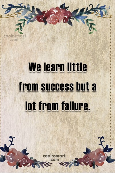 Failure Quote: We learn little from success but a...