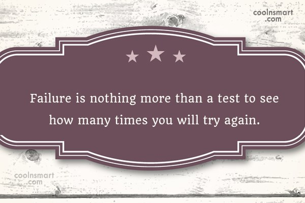 Quote: Failure is nothing more than a test...