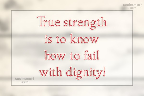 Failure Quote: True strength is to know how to...