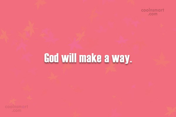 Faith Quote: God will make a way. :)